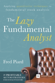 The Lazy Fundamental Analyst : Applying Quantitative Techniques to Fundamental Stock Analysis, Paperback Book