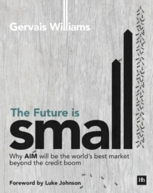The Future is Small : Why AIM will be the world's best market beyond the credit boom, Paperback / softback Book