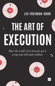 The Art of Execution : How the world's best investors get it wrong and still make millions, Paperback / softback Book