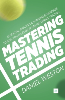 Mastering Tennis Trading : Essential analysis and winning strategies to give you an edge in online tennis trading, Paperback Book