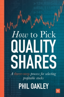 How to Pick Quality Shares : A Three-Step Process for Selecting Profitable Stocks, Paperback Book