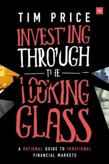 Investing Through the Looking Glass : A Rational Guide to Irrational Financial Markets, Paperback / softback Book