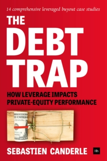 The Debt Trap : How Leverage Impacts Private-Equity Performance, Hardback Book