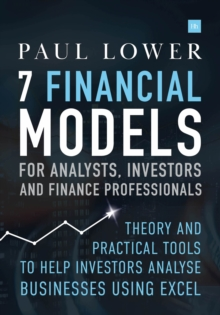 7 Financial Models for Analysts, Investors and Finance Professionals : Theory and practical tools to help investors analyse businesses using Excel, Hardback Book