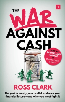 The War Against Cash : The plot to empty your wallet and own your financial future - and why you must fight it, Paperback Book