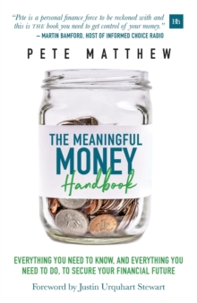 The Meaningful Money Handbook : Everything you need to KNOW and everything you need to DO to secure your financial future, Paperback / softback Book