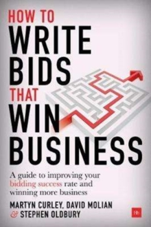 How to Write Bids That Win Business : A guide to improving your bidding success rate and winning more business, Hardback Book