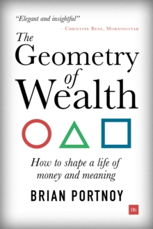 The Geometry of Wealth : How to shape a life of money and meaning, Paperback / softback Book