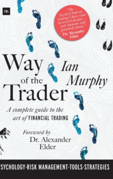 Way of the Trader : A complete guide to the art of financial trading, Hardback Book
