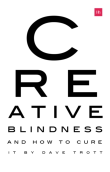Creative Blindness (And How To Cure It) : Real-life stories of remarkable creative vision, Paperback / softback Book