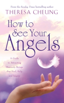 How to See Your Angels : A Guide to Attracting Heavenly Beings that Heal, Help and Inspire, EPUB eBook