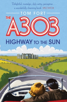 The A303 : Highway to the Sun, Paperback Book