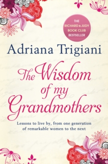 The Wisdom of My Grandmothers : Lessons to live by, from one generation of remarkable women to the next, Paperback Book