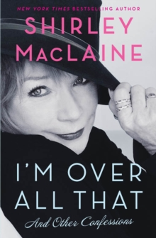 I'm Over All That : and Other Confessions, Paperback Book