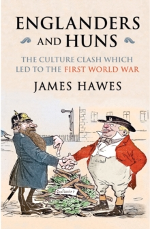 Englanders and Huns : The Culture-Clash Which Led to the First World War, Paperback Book
