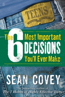 The 6 Most Important Decisions You'll Ever Make : A Teen Guide to Using The 7 Habits, EPUB eBook