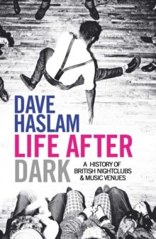 Life After Dark : A History of British Nightclubs & Music Venues, Paperback / softback Book