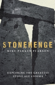 Stonehenge : Exploring the greatest Stone Age mystery, Hardback Book
