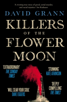 Killers of the Flower Moon : Oil, Money, Murder and the Birth of the FBI, Paperback Book