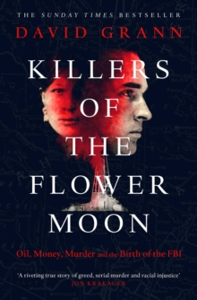 Killers of the Flower Moon : Oil, Money, Murder and the Birth of the FBI, EPUB eBook