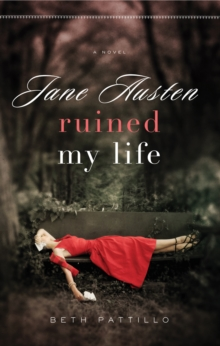 Jane Austen Ruined My Life : A novel, Paperback / softback Book