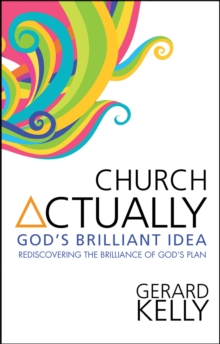 Church Actually : Rediscovering the Brilliance of God's Plan, Paperback Book