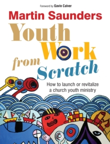 Youth Work From Scratch : How to launch or revitalize a church youth ministry, Paperback / softback Book