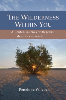 The Wilderness Within You : A Lenten journey with Jesus, deep in conversation, Paperback Book