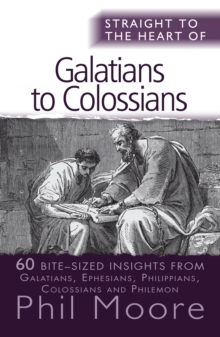 Straight to the Heart of Galatians to Colossians : 60 Bite-Sized Insights, Paperback Book