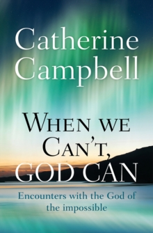 When We Can't, God Can : Encounters with the God of the impossible, Paperback / softback Book