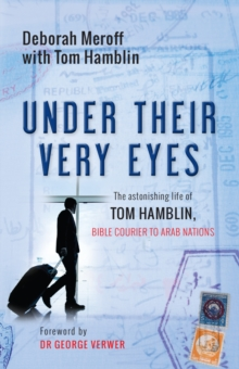 Under Their Very Eyes : The astonishing life of Tom Hamblin, Bible courier to Arab nations, Paperback / softback Book