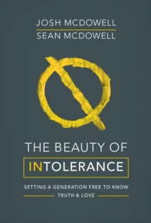 The Beauty of Intolerance : Setting a generation free to know truth and love, Paperback Book