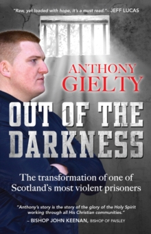 Out of the Darkness : The transformation of one of Scotland's most violent prisoners, Paperback / softback Book