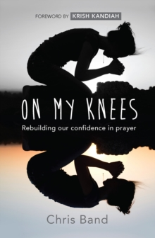 On My Knees : Rebuilding Our Confidence in Prayer, Paperback Book