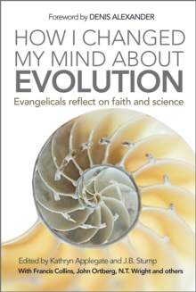 How I Changed My Mind About Evolution : Evangelicals Reflect on Faith and Science, Paperback Book