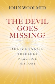 The Devil Goes Missing? : Deliverance: Theology, Practice, History, Paperback Book