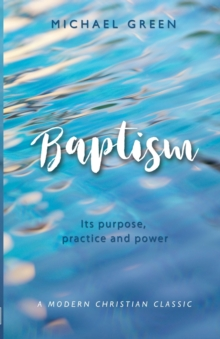 Baptism : Its purpose, practice and power, Paperback Book