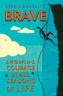 Brave : Showing courage in all seasons of life, Paperback Book