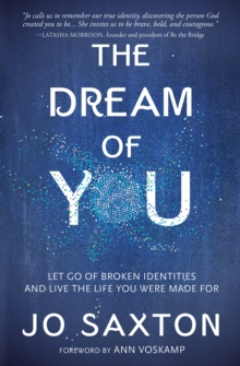 Dream of You : Let Go of Broken Identities and Live the Life You Were Made For, Paperback Book