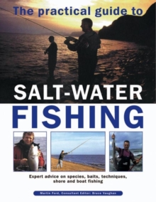 The Practical Guide to Salt-water Fishing : Expert Advice on Species, Baits, Techniques, Shore and Boat Fishing, Hardback Book