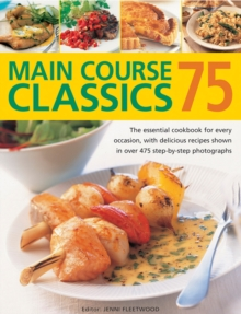 75 Main Course Classics : The Essential Cookbook for Every Occasion, with Delicious Recipes Shown in Over 475 Step-by-Step Photographs, Paperback Book