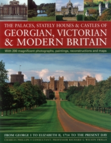 The Palaces, Stately Houses & Castles of Georgian, Victorian and Modern Britain : From George I to Elizabeth II, 1714 to the Present Day, Paperback / softback Book