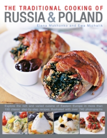 Traditional Cooking of Russia & Poland : Explore the Rich and Varied Cuisine of Eastern Europe Inmore Than 150 Classic Step-by-Step Recipes Illustrated with Over 740 Photographs, Paperback Book