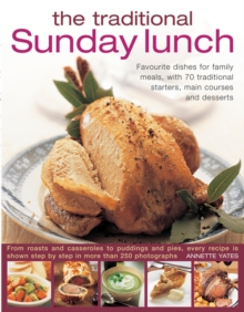 The Traditional Sunday Lunch : Favourite Dishes for Family Meals, with 70 Traditional Starters, Main Courses and Desserts, Paperback Book