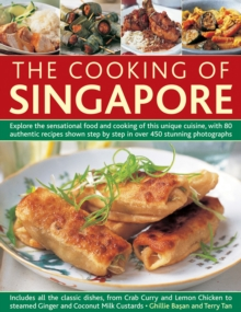 The Cooking of Singapore : Explore the Sensational Food and Cooking of This Unique Cuisine, with 80 Authentic Recipes Shown Step by Step in Over 450 Stunning Photographs, Paperback Book