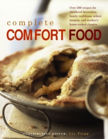 Complete Comfort Food : Over 200 Recipes for Childhood Favourites, Family Traditions, School Dinners and Mother's Home-Cooked Classics, Paperback Book