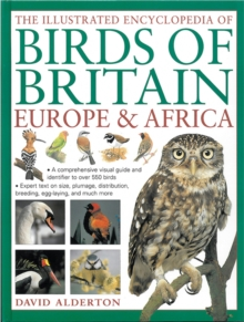 The Illustrated Encyclopedia of Birds of Britain Europe & Africa : A Comprehensive Visual Guide and Identifier to Over 550 Birds, Hardback Book