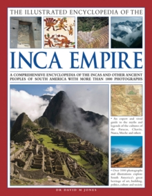 The Illustrated Encyclopedia of the Inca Empire : A Comprehensive Encyclopedia of the Incas and Other Ancient Peoples of South America with More Than 1000 Photographs, Hardback Book