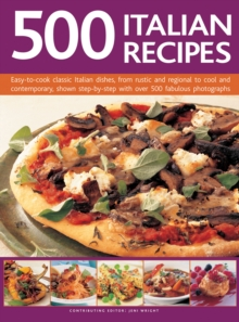 500 Italian Recipes : Easy-to-Cook Classic Italian Dishes, from Rustic and Regional to Cool and Contemporary, Shown Step-by-Step with Over 500 Fabulous Photographs, Hardback Book