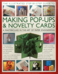 The Illustrated Step-by-Step Guide to Making Pop-Ups & Novelty Cards : A Masterclass in the Art of Paper Engineering, Paperback Book